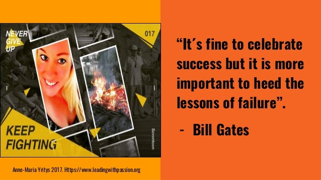"""""""It´s fine to celebrate success but it is more important to heed the lessons of failure"""". - Bill Gates Anne-Maria Yritys 2..."""