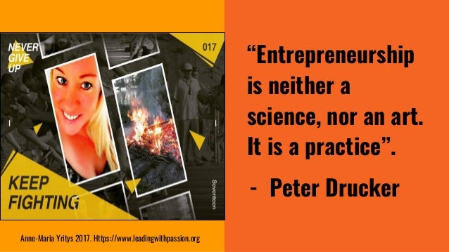 """""""Entrepreneurship is neither a science, nor an art. It is a practice"""". - Peter Drucker Anne-Maria Yritys 2017. Https://www..."""