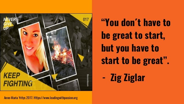 """""""You don´t have to be great to start, but you have to start to be great"""". - Zig Ziglar Anne-Maria Yritys 2017. Https://www..."""