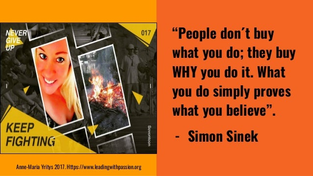 """""""People don´t buy what you do; they buy WHY you do it. What you do simply proves what you believe"""". - Simon Sinek Anne-Mar..."""