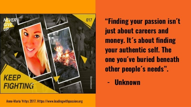 """""""Finding your passion isn´t just about careers and money. It´s about finding your authentic self. The one you´ve buried be..."""