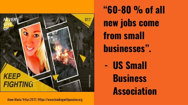 """""""60-80 % of all new jobs come from small businesses"""". - US Small Business Association Anne-Maria Yritys 2017. Https://www...."""
