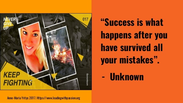 """""""Success is what happens after you have survived all your mistakes"""". - Unknown Anne-Maria Yritys 2017. Https://www.leading..."""