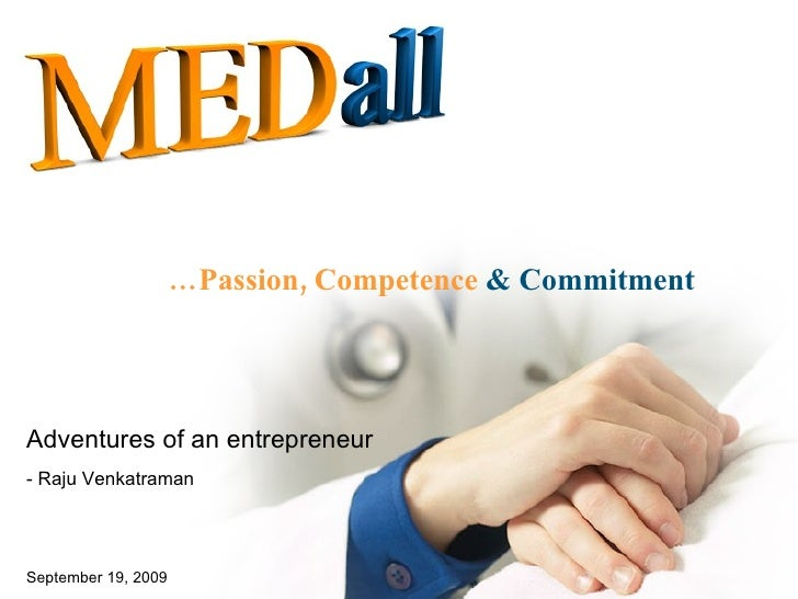 … Passion, Competence   & Commitment Adventures of an entrepreneur - Raju Venkatraman  September 19, 2009