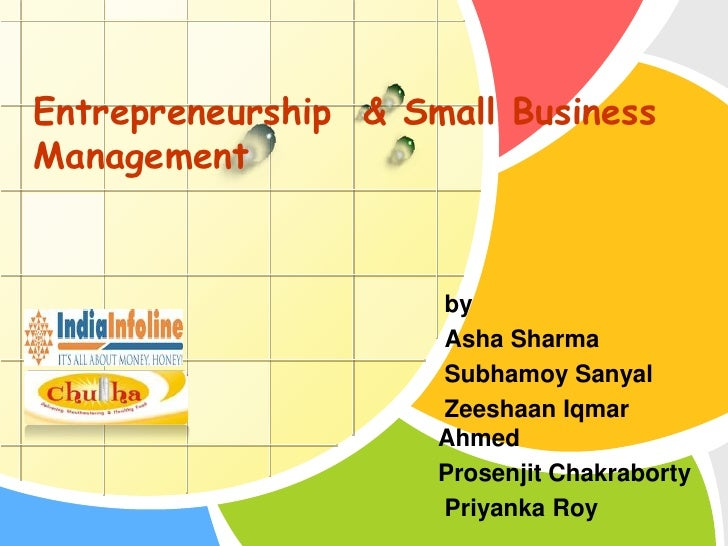 Entrepreneurship  & Small Business Management<br /> by <br />Asha Sharma<br />SubhamoySanyal<br />ZeeshaanIqmar Ahmed<br /...