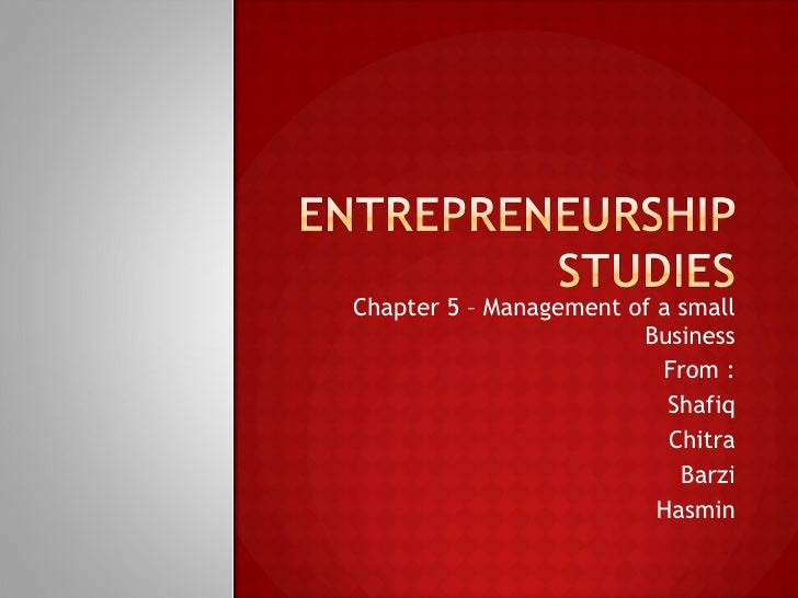 Chapter 5 – Management of a small Business From : Shafiq Chitra Barzi Hasmin