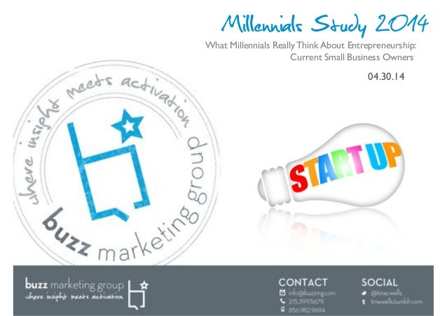Millennials Study 2014 04.30.14! What Millennials Really Think About Entrepreneurship: ! ! ! ! !Current Small Business Own...