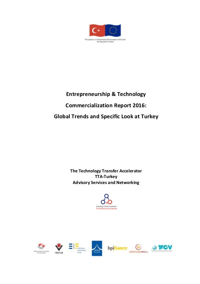 Entrepreneurship & Technology Commercialization Report 2016: Global Trends and Specific Look at Turkey The Technology Tran...