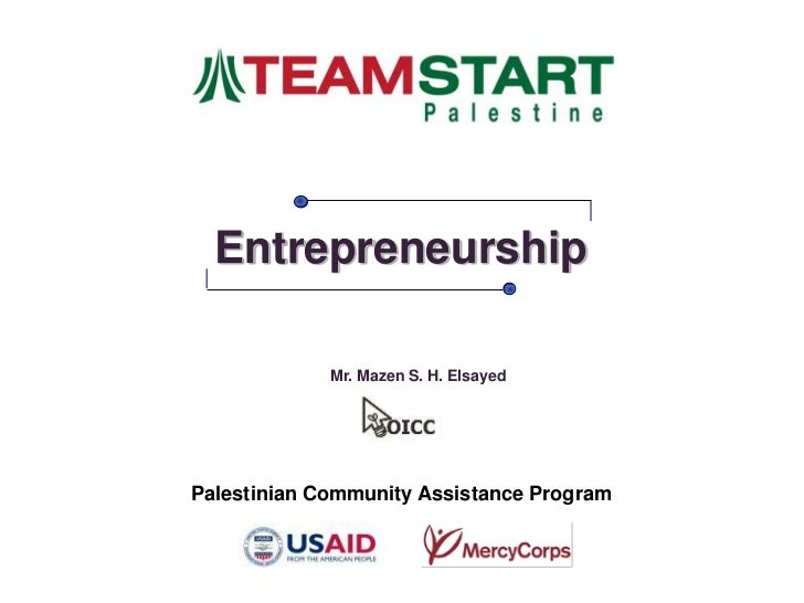Entrepreneurship             Mr. Mazen S. H. ElsayedPalestinian Community Assistance Program