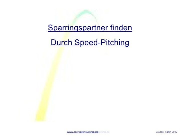 Sparringspartner findenDurch Speed-Pitching     www.entrepreneurship.de               www.entrepreneurship.de   Source: Fa...