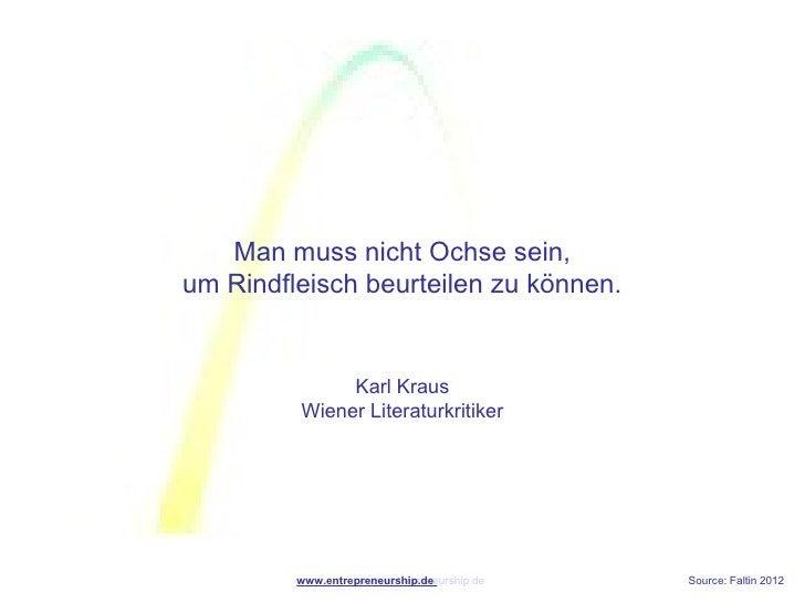 Man muss nicht Ochse sein,    um Rindfleisch beurteilen zu können.                  Karl Kraus             Wiener Litera...