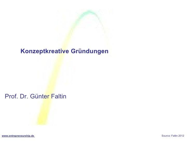 Konzeptkreative Gründungen  Prof. Dr. Günter Faltinwww.entrepreneurship.de                   Source: Faltin 2012