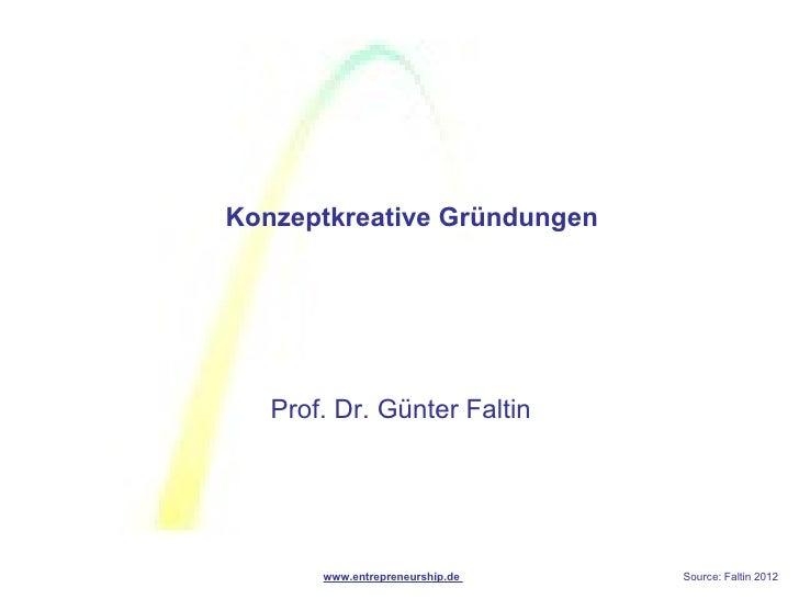 Konzeptkreative Gründungen   Prof. Dr. Günter Faltin       www.entrepreneurship.de   Source: Faltin 2012