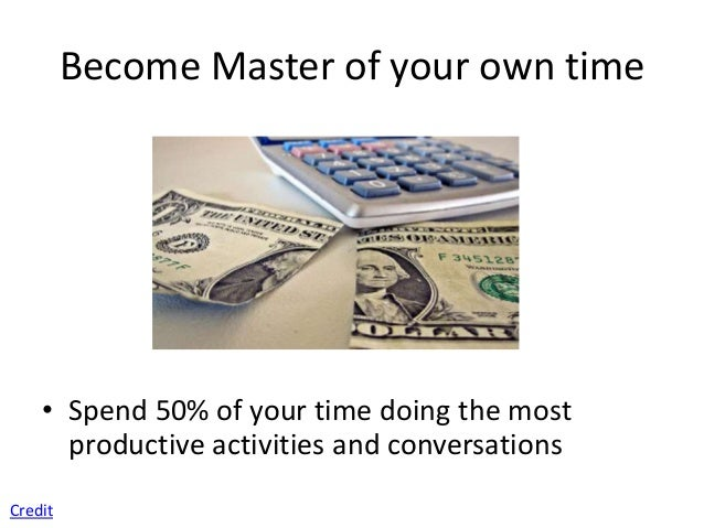 Become Master of your own time    • Schedule time for interruptionsCredit