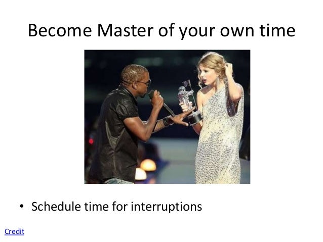 Become Master of your own time   • Take the first 30 minutes of every day to plan your day.Credit