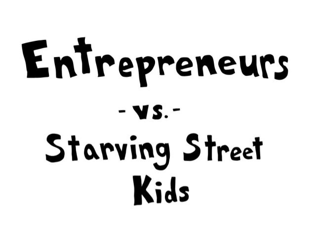 Entrepreneurs vs starving kids