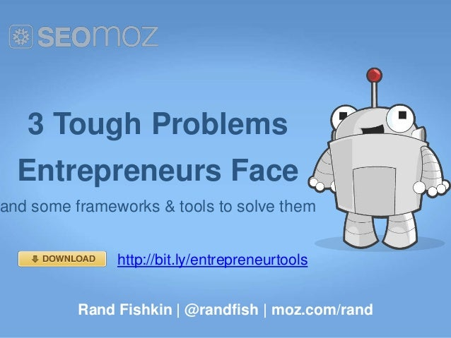 3 Tough Problems  Entrepreneurs Faceand some frameworks & tools to solve them               http://bit.ly/entrepreneurtool...