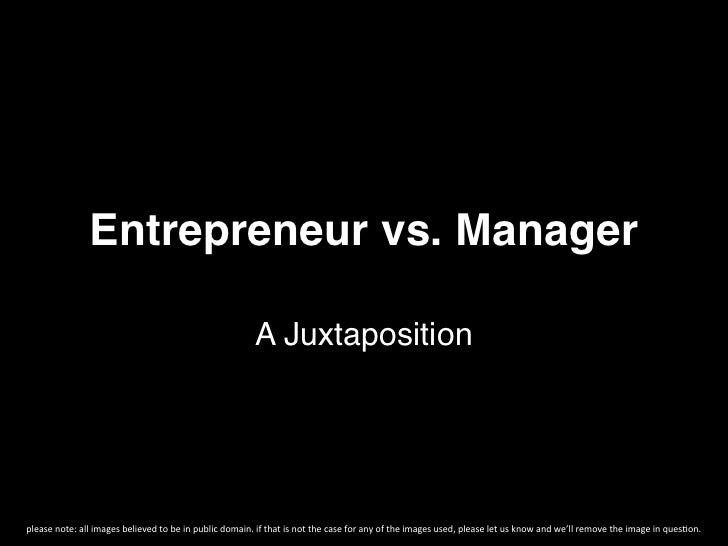 Entrepreneur vs. Manager!                                                                                         A Juxtap...