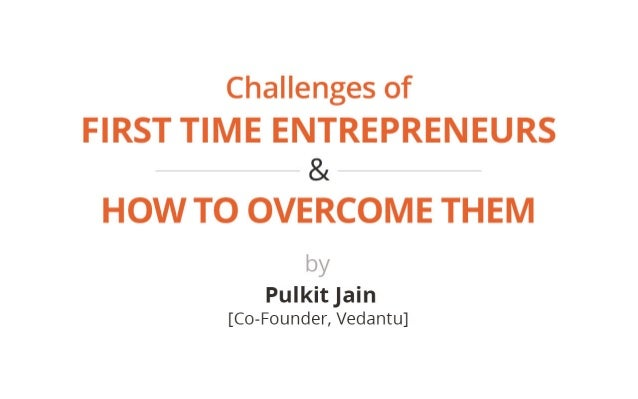 CHALLENGES OF FIRST TIME ENTREPRENEURS AND HOW TO OVERCOME THEM