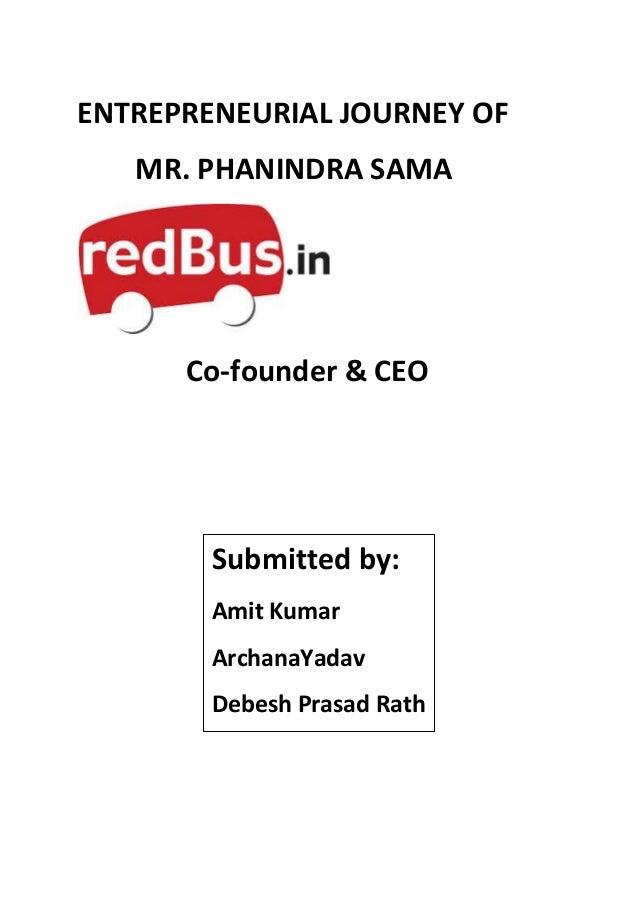 ENTREPRENEURIAL JOURNEY OF MR. PHANINDRA SAMA Co-founder & CEO Submitted by: Amit Kumar ArchanaYadav Debesh Prasad Rath