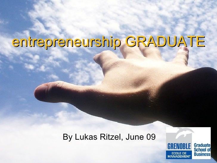 entrepreneurship GRADUATE By Lukas Ritzel, June 09