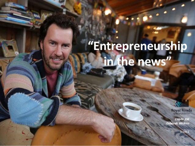 """""""Entrepreneurship in the news"""" . ENMN 398 Deborah Wickins Team 3"""