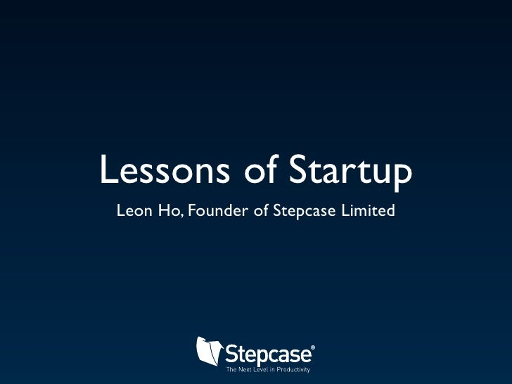 Lessons of Startup  Leon Ho, Founder of Stepcase Limited