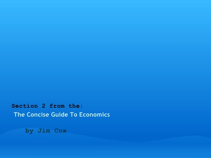 Section 2 from the: The Concise Guide To Economics     by Jim Cox