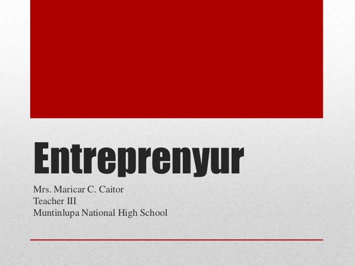 EntreprenyurMrs. Maricar C. CaitorTeacher IIIMuntinlupa National High School