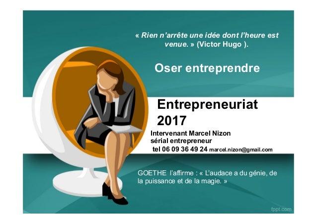 Entrepreneuriat 2017 Intervenant Marcel Nizon sérial entrepreneur tel 06 09 36 49 24 marcel.nizon@gmail.com « Rien n'arrêt...
