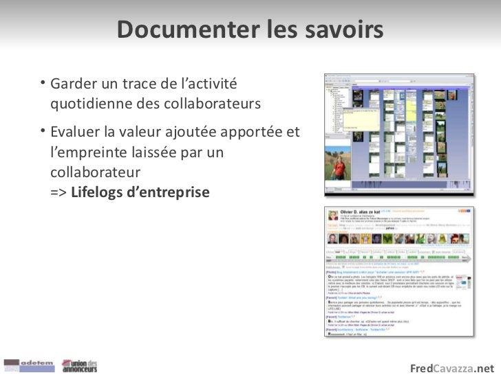 FredCavazza.net Documenter les savoirs • Garder un trace de l'activité quotidienne des collaborateurs • Evaluer la valeur ...
