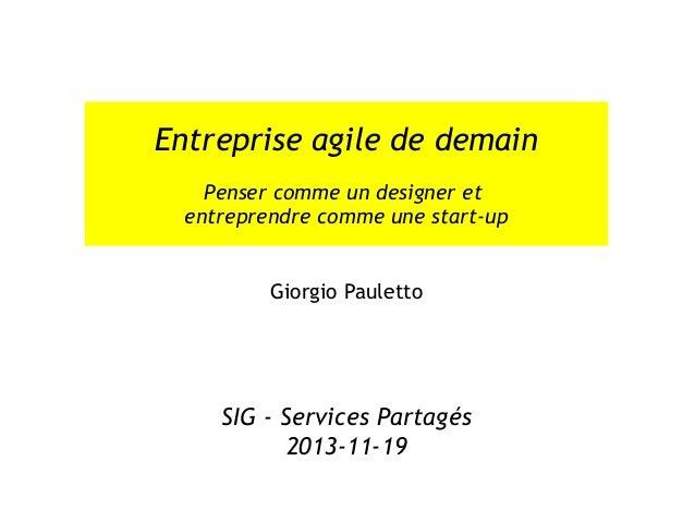 Entreprise agile de demain Penser comme un designer et entreprendre comme une start-up Giorgio Pauletto SIG - Services Par...