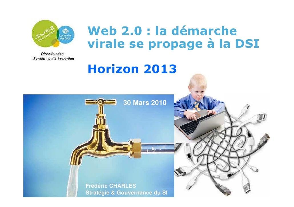 Web 2.0 : la démarche              virale se propage à la DSI               Horizon 2013                            30 Mar...