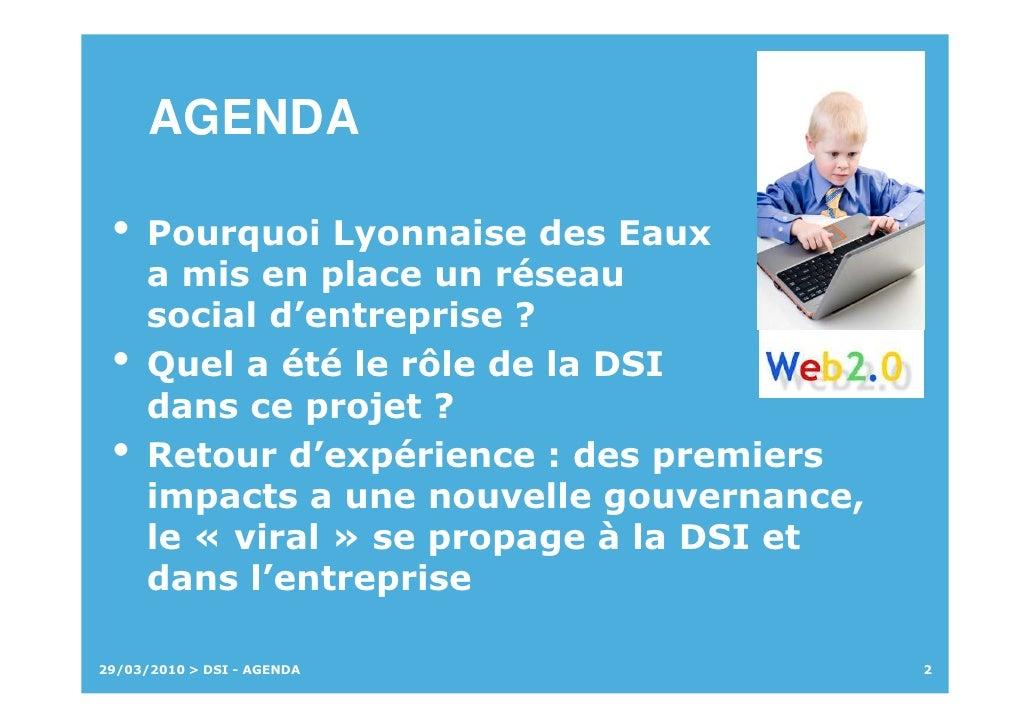 AGENDA   •   Pourquoi Lyonnaise des Eaux      a mis en place un réseau      social d'entreprise ?  •   Quel a été le rôle ...