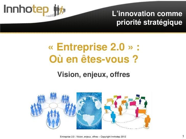 L'innovation comme                                                      priorité stratégique« Entreprise 2.0 » :Où en êtes...