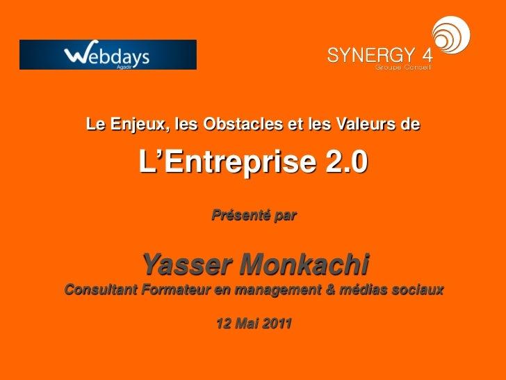 Le Enjeux, les Obstacles et les Valeurs de          L'Entreprise 2.0                   Présenté par          Yasser Monkac...