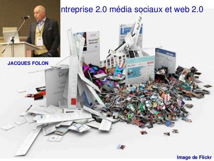 Entreprise 2.0 média sociaux et web 2.0JACQUES FOLON                                                Image de Flickr