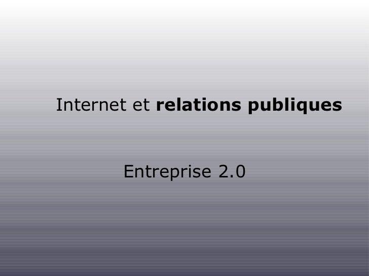 Internet et  relations publiques <ul><li>Entreprise 2.0 </li></ul>