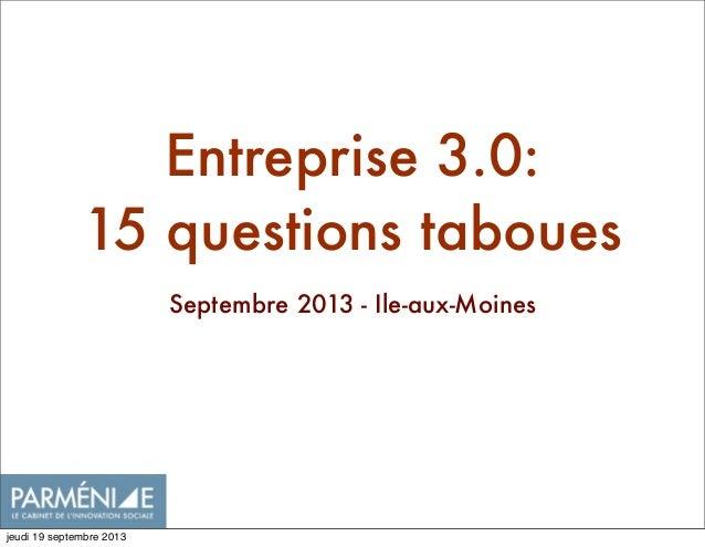 Entreprise 3.0: 15 questions taboues Septembre 2013 - Ile-aux-Moines jeudi 19 septembre 2013
