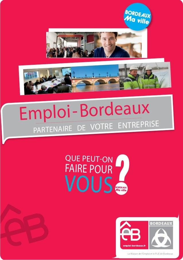 emploi-bordeaux.fr BORDEAUX La Maison de l'Emploi et le Plie de Bordeaux Emploi-Bordeaux partenaire de votre entreprise Qu...