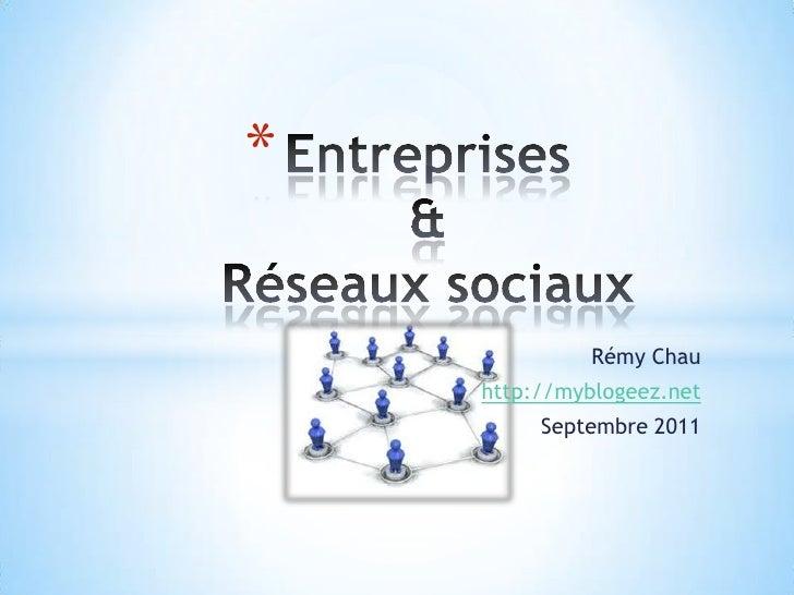 Entreprises&Réseaux sociaux<br />Rémy Chau<br />http://myblogeez.net<br />Septembre 2011<br />
