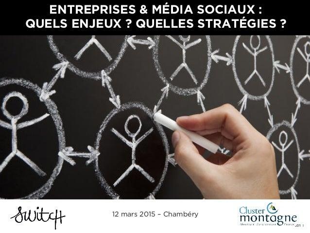 001 I ENTREPRISES & MÉDIA SOCIAUX : QUELS ENJEUX ? QUELLES STRATÉGIES ? 12 mars 2015 – Chambéry