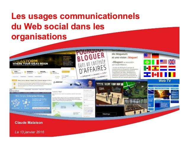 Claude Malaison Le 13 janvier 2016 Les usages communicationnels du Web social dans les organisations
