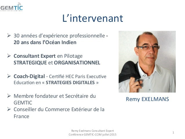 L'intervenant   Remy  Exelmans  Consultant  Expert   Conférence  GEMTIC-‐CCIM  juillet  2015   1   Ø...