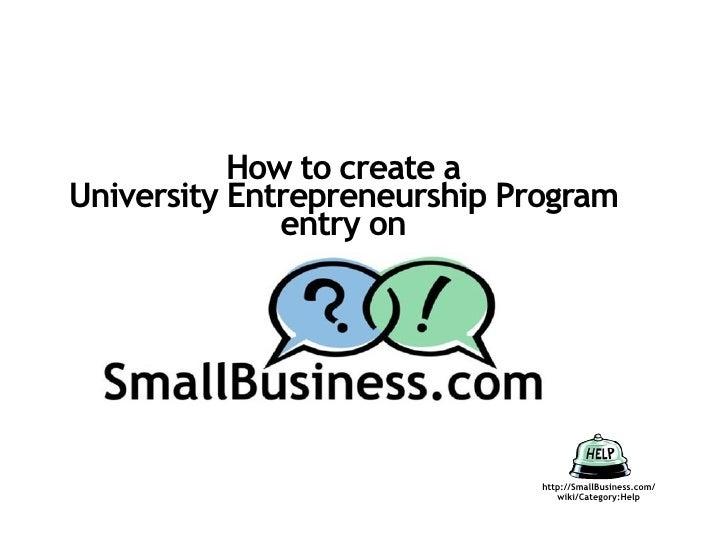 How to create a University Entrepreneurship Program               entry on                                   http://SmallB...
