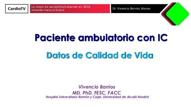 Lo mejor de sacubitrilo/valsartan en 2018: mirando hacia el futuro Dr. Vivencio Barrios Alonso Paciente ambulatorio con IC...