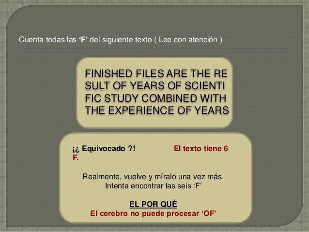 Cuenta todas las 'F' del siguiente texto ( Lee con atención )                   FINISHED FILES ARE THE RE                 ...