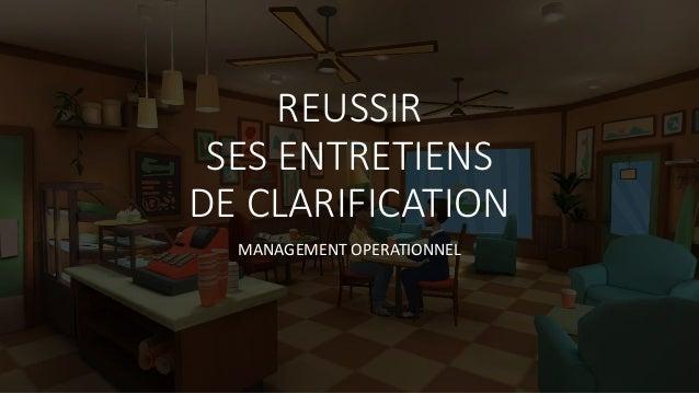 REUSSIR SES ENTRETIENS DE CLARIFICATION MANAGEMENT OPERATIONNEL