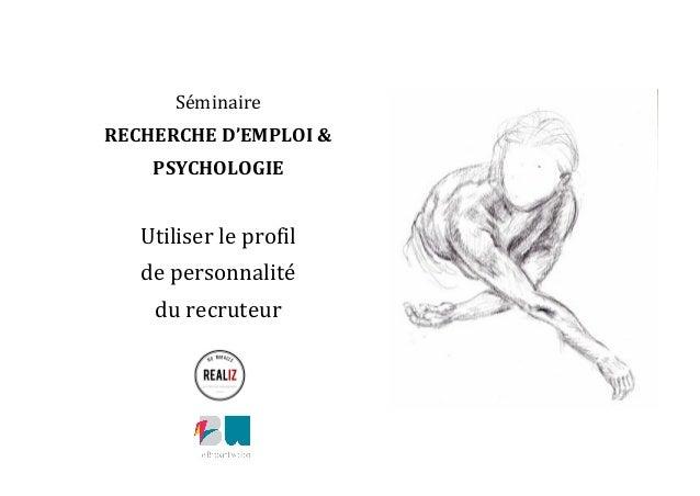 Séminaire   RECHERCHE  D'EMPLOI  &   PSYCHOLOGIE      Utiliser  le  profil     de  personnalité  ...