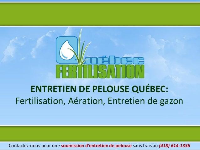 ENTRETIEN DE PELOUSE QUÉBEC:   Fertilisation, Aération, Entretien de gazonContactez-nous pour une soumission d'entretien d...
